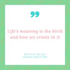 Lifes-meaning-is-the-birth-and-how-we-create-in-it-300x300 Motto of the day from…