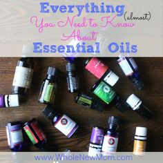 Everything You Need to Know About Essential Oils (almost)