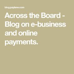 Across the Board - Blog on e-business and online payments. News Source, Boards, Math, Business, Blog, Planks, Math Resources, Blogging, Early Math