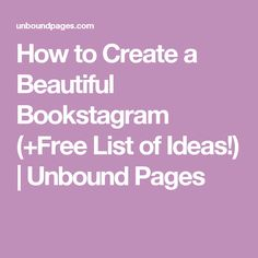 How to Create a Beautiful Bookstagram (+Free List of Ideas!) | Unbound Pages