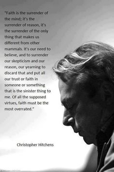 Christopher Hitchens - http://dailyatheistquote.com/atheist-quotes/2013/01/24/christopher-hitchens-2/