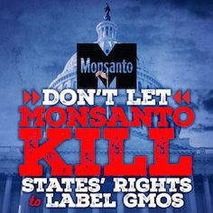 PLEASE SIGN the PETITION! Breaking: stop Monsanto's desperate plan to Kill GMO Labeling! The Monsanto Protection Act is back and WORSE than ever!
