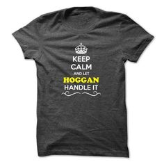 I Love Keep Calm and Let HOGGAN Handle it T-Shirts