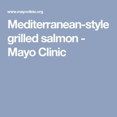 Mediterranean-style grilled salmon - Mayo Clinic