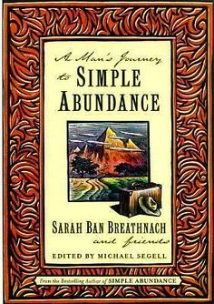 A MAN'S JOURNEY TO SIMPLE ABUNDANCE Sarah Ban Breathnach and Friends $6.88