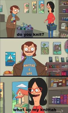 bob's burgers / linda belcher / knittaz 4 life / knittaz for life / what's up my knittah