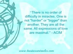 There is no order of difficulty in miracles. #businessmiracles