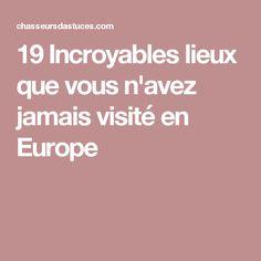 19 Incroyables lieux que vous n'avez jamais visité en Europe