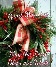 Good morning, may the Lord, Bless our Week! Good Morning Winter, Good Morning Christmas, Good Morning Wednesday, Good Morning Cards, Good Morning Sunshine, Good Morning Picture, Good Morning Everyone, Good Morning Greetings, Morning Wish