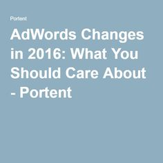 #AdWords Changes in 2016: What You Should Care About - Portent