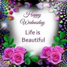 Life is beautiful, happy wednesday life quotes wednesday happy wednesday wednesday images wednesday quotes of the day Wednesday Morning Greetings, Happy Wednesday Pictures, Blessed Wednesday, Happy Wednesday Quotes, Good Morning Happy Sunday, Cute Good Morning Quotes, Blessed Sunday, Good Day Quotes, Have A Happy Day