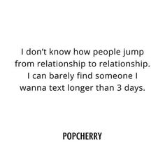 😂 ☆ Follow us @popcherryau for more daily quotes ☆ jumping from relationship to relationship // constant texting // so true // funny quote // pop cherry