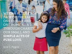 """We can alter the face of the earth one family and one home at a time through charity, our small and simple acts of pure love."" — Anne C. Pingree"