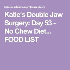 Okay, so today (since i can't think of anything better to ramble on about) i am just going to compile a huge list of everything that i disco. Liquid Diet Recipes Jaw Surgery, Eating After Tooth Extraction, Gum Graft, Soft Foods To Eat, Double Jaw Surgery, Orthognathic Surgery, Oral Surgery, Meal Replacement Smoothies, Pureed Food Recipes