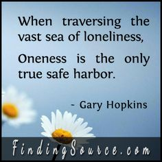 https://www.goodreads.com/quotes/1140893-when-traversing-the-vast-sea-of-loneliness-oneness-is-the