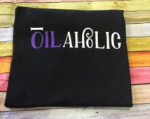 Oilaholic , theres an oil for that, The oil life, essential oil, shirt, tshirt…