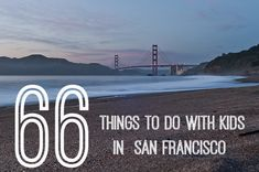 66 things to do with kids in San Francisco - SO MANY FUN THINGS!