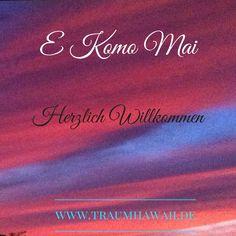 E Komo Mai. • Herzlich Willkommen.  Hawaiianisch, Willkommen, Begrüßung