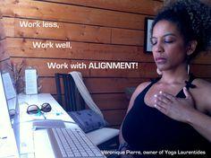 Work less, work well, work in alignment!  Veronique Pierre Yoga Laurentides