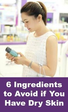 6 Ingredients to Avoid if You Have Dry Skin  http://positivemed.com/2014/12/03/6-ingredients-avoid-dry-skin/