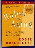 Rules for Aging: A Wry and Witty Guide to Life by Roger Rosenblatt.  From Barnes and Noble for $11.00.                                                   by                                       R...