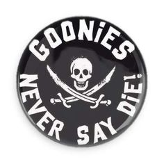Goonies never say die! But they do say truffle shuffle! Each pin back button measures approximately 1.5 inches in diameter and has a metal back with pin.