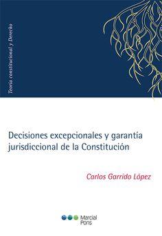Decisiones excepcionales y garantía jurisdiccional de la Constitución/Carlos Garrido López Marcial Pons Ediciones Jurídicas y Sociales, S.A., 2021 Socialism, Martial