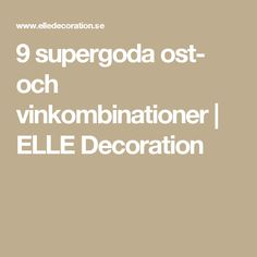 9 supergoda ost- och vinkombinationer | ELLE Decoration