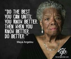 """""""Do the best you xan until y know better. Then when you know better, do better"""" Maya Angelou Positive Quotes, Motivational Quotes, Inspirational Quotes, Maya Angelou Famous Quotes, Wisdom Quotes, Quotes To Live By, True Quotes, Woman Quotes, Great Quotes"""