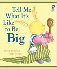 Tell Me What It's Like to Be Big  Joyce Dunbar/Author  Debi Gliori/Illustrator  Award Winner/Best Seller  Houghton Mifflin Harcourt