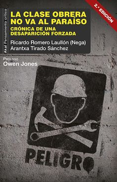 La clase obrera no va al paraíso : crónica de una desaparición forzada / Ricardo Romero Laullón (Nega), Arantxa Tirado Sánchez ; prólogo de O...