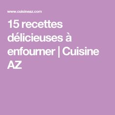 15 recettes délicieuses à enfourner | Cuisine AZ