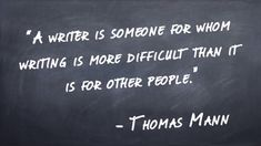 """""""A writer is someone for whom writing is more difficult than it is for other people."""" -Thomas Mann"""