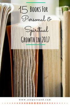 2017 is a year to focus on personal and spiritual growth. Find out which 15 books I am reading as I move closer to the life God intended.