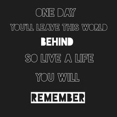 One day you'll leave this world behind, so live a life you will remember, avicii quotes, the nights