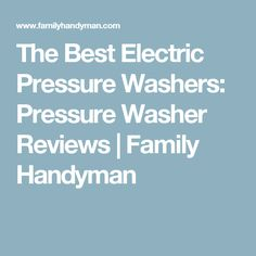 The Best Electric Pressure Washers: Pressure Washer Reviews | Family Handyman