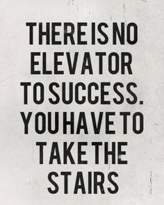 There is no elevator to success. You have to take the stairs. via @YFS Magazine #smallbiz #startups