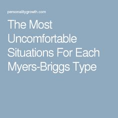 The Most Uncomfortable Situations For Each Myers-Briggs Type