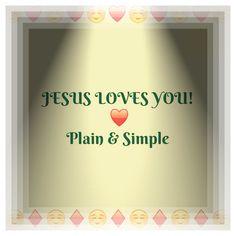 Jesus loves you ~ plain & simple