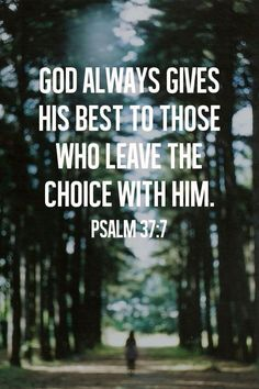 God always gives His best to those who leave the choice with Him. ~ Psalm 37:7