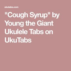 """Cough Syrup"" by Young the Giant Ukulele Tabs on UkuTabs"