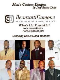 """Beanzatti Damone  """"Be Unique Refrain from The Norm""""              What's On Your Skin? Custom Men's Clothing Line designed by Joey Beanz Little Grammy & Billboard Award Winning Singer, Songwriter, Producer                                           C.O.O of Beanz Coffee Club"""