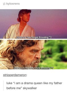 Drama queen Skywalker<<<this is my new favorite description of Luke