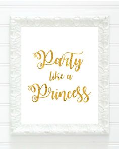 Party Like A Princess Gold Foil Sign Instant by JaclynPetersParty Princess Birthday, Princess Party, Diy Baby Shower Decorations, Party Quotes, 10 Frame, Prince And Princess, Wedding Party Favors, Color Card, Party Printables