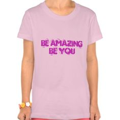 Be Amazing Be You Girls T-shirt
