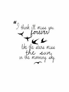 ;( Azt hiszem örökké fogsz hiányozni ahogy a csillagoknak hiányzik a n ap a reggelibégbolton #TattooIdeasInMemoryOf