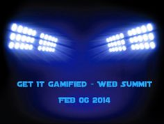 Get It Gamified - Web Summit - Feb 06 2014 http://gamificationnation.com/gamification-webcast/
