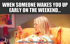 Waking up early on a weekend...