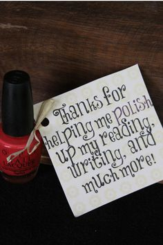 """Thanks for helping me polish up my reading, writing, and much more!"" This would make a great little thank you for any female influence. Can also give nail polis remover with gift. Thank You Teacher Gifts, Your Teacher, School Teacher, Just In Case, Just For You, Presents For Teachers, Little Presents, Teacher Appreciation Week, Appreciation Quotes"