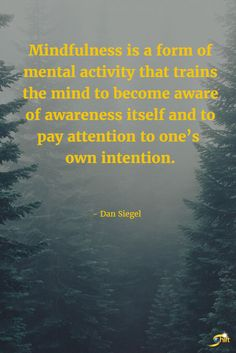 """Mindfulness is a form of mental activity that trains the mind to become aware of awareness itself and to pay attention to one's own intention."" - Dan Siegel http://theshiftnetwork.com/?utm_source=pinterest&utm_medium=social&utm_campaign=quote (scheduled via http://www.tailwindapp.com?utm_source=pinterest&utm_medium=twpin)"